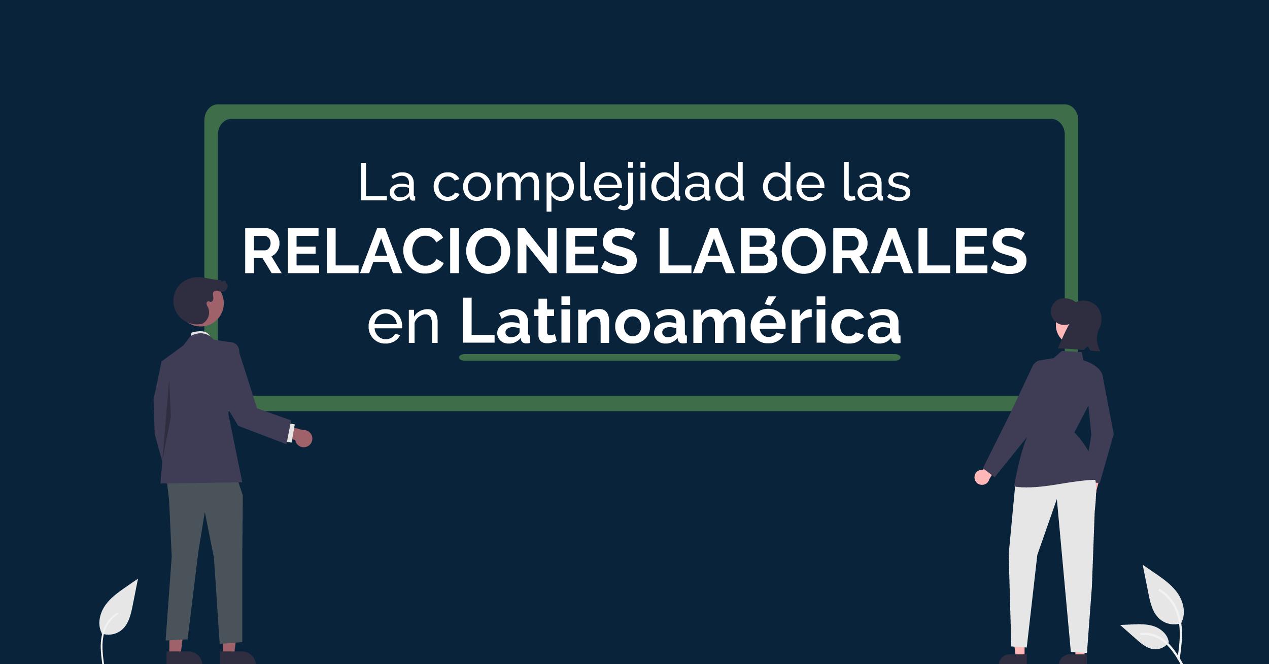 La complejidad de las relaciones laborales en Latinoamérica